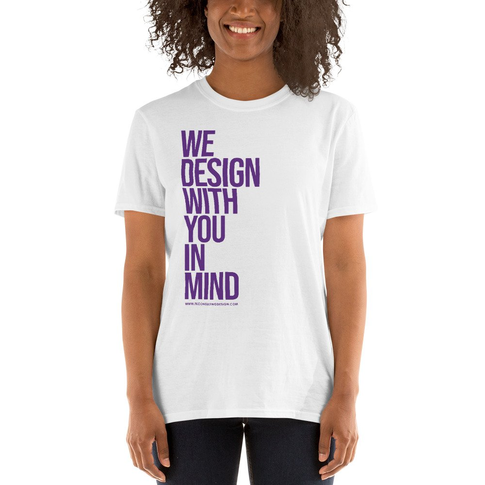 We Design With You In Mind Short-Sleeve Unisex T-Shirt