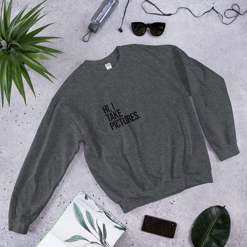 """Hi, I Take Pictures"" Unisex Sweatshirt"
