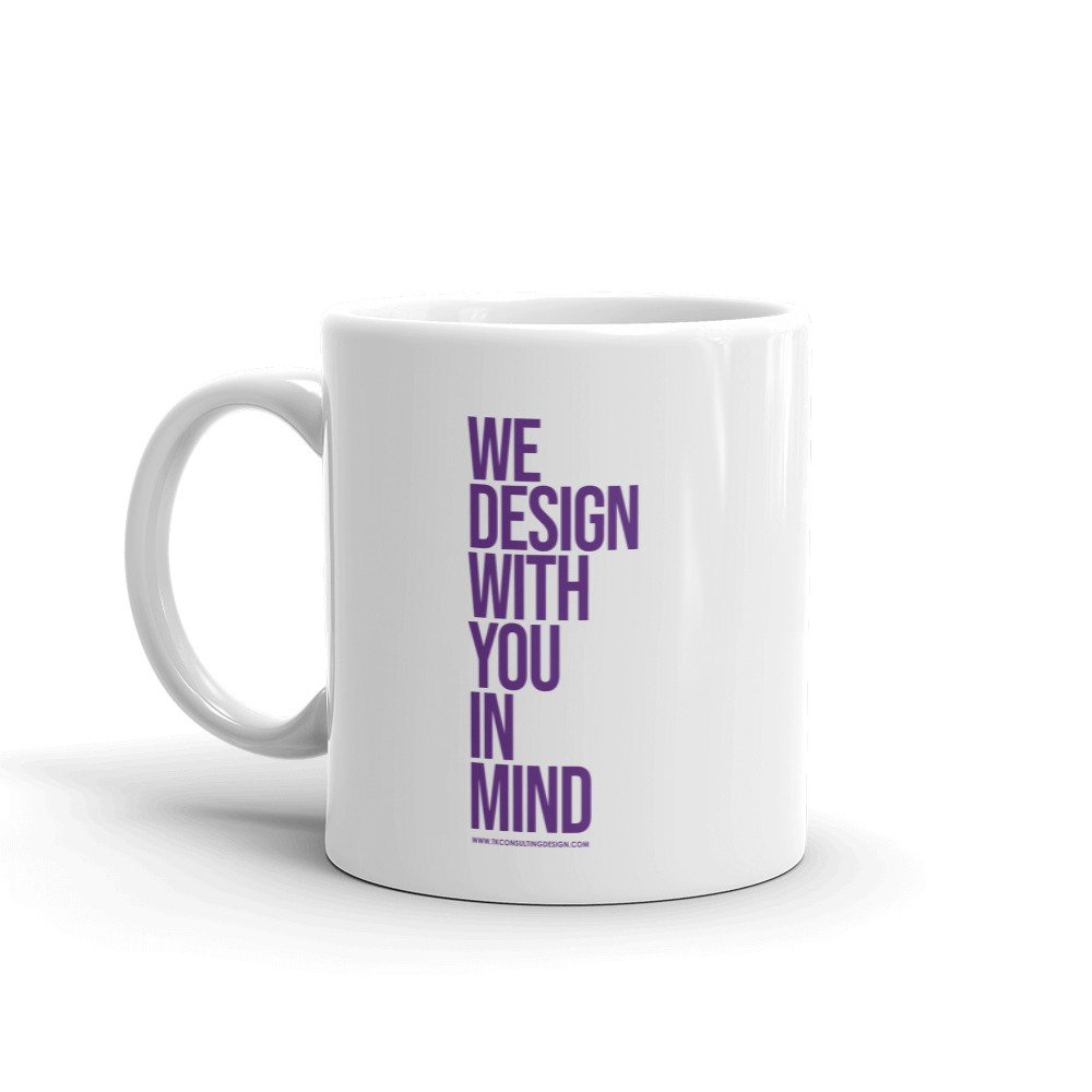 We Design With You In Mind Mug